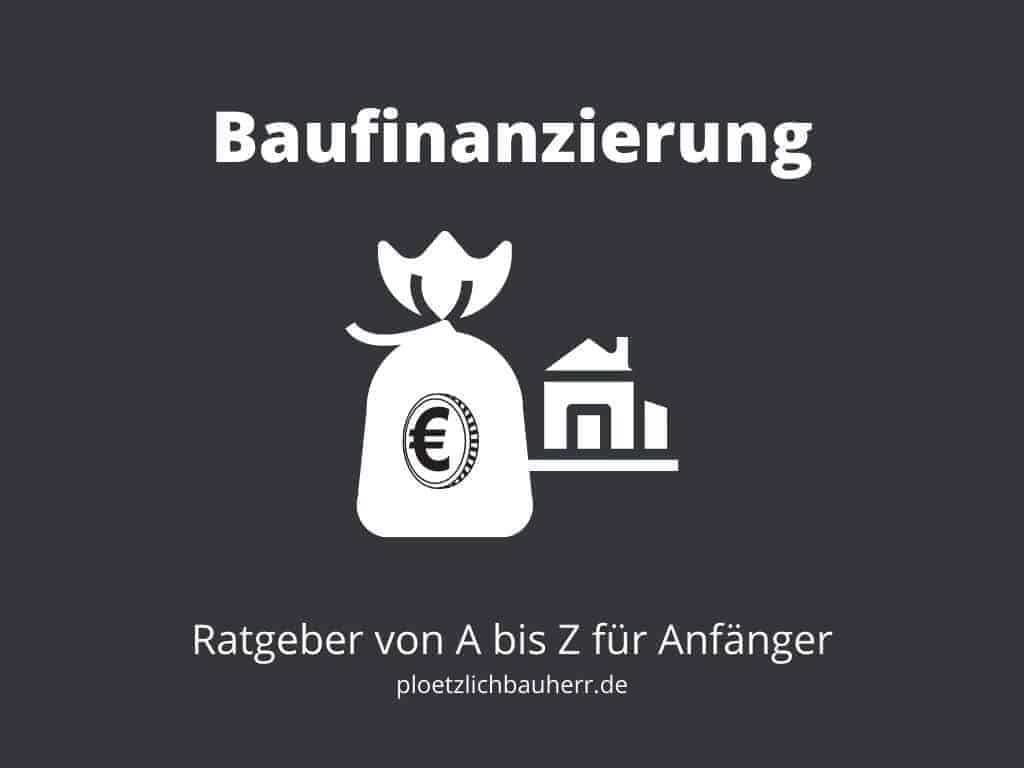 Baufinanzierung - Kompakter Ratgeber von A bis Z für Anfänger