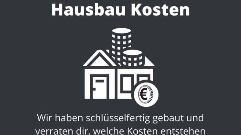Hausbau Kosten - Wir haben schlüsselfertig gebaut und verraten dir, welche Baukosten und Baunebenkosten dabei entstehen